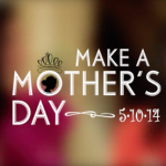 Make a Mother's Day 2014